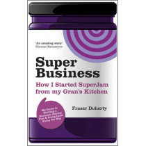 SuperBusiness: How I Started SuperJam from My Gran's Kitchen by Fraser Doherty, 9780857081421