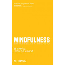 Mindfulness: Be mindful. Live in the Moment. by Gill Hasson, 9780857084446