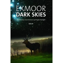 Exmoor Dark Skies: Our Window into a Universe of Fragile Starlight by Seb Jay, 9780857100917