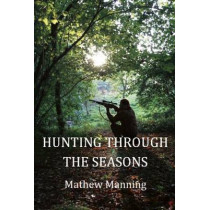 Air Rifle Hunting Through the Seasons: A Guide to Fieldcraft by Mathew Manning, 9780857160331