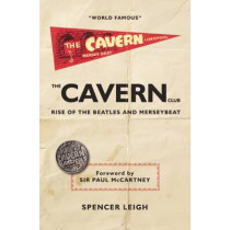Cavern Club: The Rise of the Beatles and Merseybeat by Spencer Leigh, 9780857160973