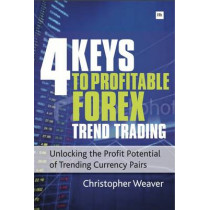 4 Keys to Profitable Forex Trend Trading: Unlocking the Profit Potential of Trending Currency Pairs by Christopher Weaver, 9780857190895