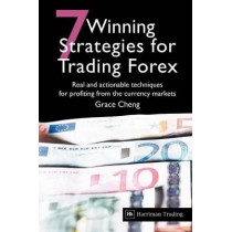 7 Winning Strategies For Trading Forex: Real and actionable techniques for profiting from the currency markets by Grace Cheng, 9780857190901