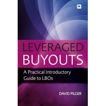 Leveraged Buy Outs: A Practical Introductory Guide to LBOs by David Pilger, 9780857190956