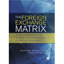 The Foreign Exchange Matrix: A new framework for understanding currency movements by Barbara Rockefeller, 9780857191304