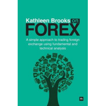 Kathleen Brooks on Forex: A simple approach to trading foreign exchange using fundamental and technical analysis by Kathleen Brooks, 9780857192059