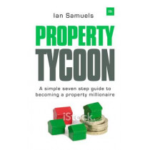 Property Tycoon: A Simple Seven Step Guide to Becoming a Property Millionaire by Ian Samuels, 9780857193582
