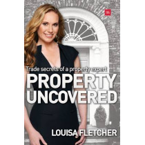 Property Uncovered: Trade secrets of a property expert by Louisa Fletcher, 9780857194336