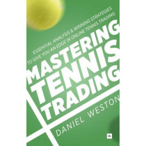 Mastering Tennis Trading: Essential analysis and winning strategies to give you an edge in online tennis trading by Daniel Weston, 9780857194992