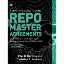A Practical Guide to Using Repo Master Agreements: Existing Market Practice for Legal Documentation in Europe and the USA by Christian Johnson, 9780857195852