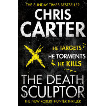 The Death Sculptor: A brilliant serial killer thriller, featuring the unstoppable Robert Hunter by Chris Carter, 9780857203021