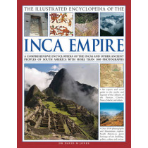 The Illustrated Encyclopedia of the Inca Empire: A Comprehensive Encyclopedia of the Incas and Other Ancient Peoples of South America with More Than 1000 Photographs, 9780857234476