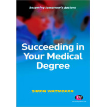 Succeeding in Your Medical Degree by Simon Watmough, 9780857253972