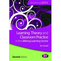 Learning Theory and Classroom Practice in the Lifelong Learning Sector by Jim Gould, 9780857258175