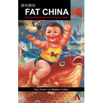 Fat China: How Expanding Waistlines are Changing a Nation by Paul French, 9780857289650