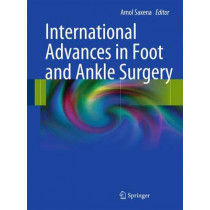 International Advances in Foot and Ankle Surgery by Amol Saxena, 9780857296085