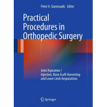 Practical Procedures in Orthopaedic Surgery: Joint Aspiration/Injection, Bone Graft Harvesting and Lower Limb Amputations by Peter V. Giannoudis, 9780857298164