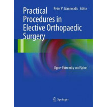 Practical Procedures in Elective Orthopedic Surgery: Upper Extremity and Spine by Peter V. Giannoudis, 9780857298195