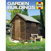 Garden Buildings Manual: A guide to building sheds, greenhouses, decking and many more garden structures by Tony Lush, 9780857334862