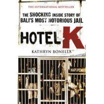 Hotel K: The Shocking Inside Story of Bali's Most Notorious Jail by Kathryn Bonella, 9780857382696