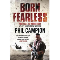 Born Fearless: From Kids' Home to SAS to Pirate Hunter - My Life as a Shadow Warrior by Phil Campion, 9780857383785