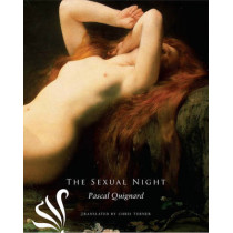 The Sexual Night by Pascal Quignard, 9780857422064