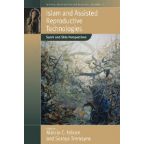 Islam and Assisted Reproductive Technologies: Sunni and Shia Perspectives by Marcia C. Inhorn, 9780857454904