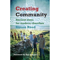 Creating Community: Ancient ways for modern churches by Simon Reed, 9780857460097