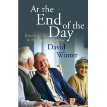 At the End of the Day: Enjoying life in the departure lounge by David Winter, 9780857460578