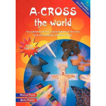 A-cross the World: An exploration of forty representations of the cross from the worldwide Christian Church by Martyn Payne, 9780857460745