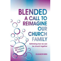 Blended A Call to Reimagine Our Church Family: Rethinking how we can be church together by Eleanor Bird, 9780857461124