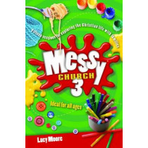 Messy Church 3: Fifteen sessions for exploring the Christian life with families by Lucy Moore, 9780857461209