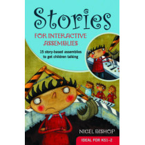 Stories for Interactive Assemblies: 15 story-based assemblies to get children talking by Nigel Bishop, 9780857461438