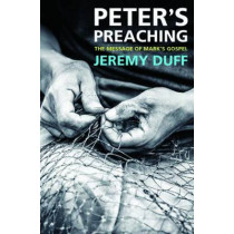 Peter's Preaching: The message of Mark's Gospel by Jeremy Duff, 9780857463500