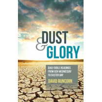 Dust and Glory: Daily Bible readings from Ash Wednesday to Easter Day by David Runcorn, 9780857463579