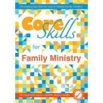 Core Skills for Family Ministry: Developing key skills for church-based family ministry by CGMC, 9780857464316