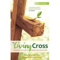 The Living Cross: Exploring God's gift of forgiveness and new life by Amy Boucher Pye, 9780857465122