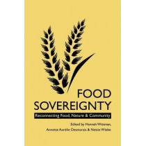 Food Sovereignty: Reconnecting Food, Nature and Community by Annette Aurelie Desmarais, 9780857490292