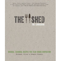 The Shed: The Cookbook: Original, seasonal recipes for year-round inspiration. Foreword by Hugh Fearnley-Whittingstall by Gregory Gladwin, 9780857832535