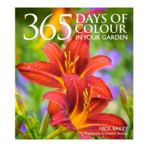 365 Days of Colour In Your Garden by Nick Bailey, 9780857832696