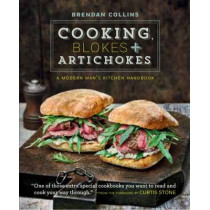 Cooking, Blokes and Artichokes: A Modern Man's Kitchen Handbook by Brendan Collins, 9780857833372