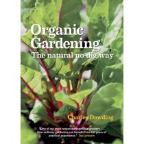 Organic Gardening: The Natural No-Dig Way by Charles Dowding, 9780857840899