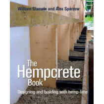 The Hempcrete Book: Designing and Building with Hemp-Lime by William Stanwix, 9780857841209