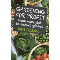 Gardening for Profit: From Home Plot to Market Garden by Kate Collyns, 9780857841308