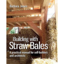 Building with Straw Bales: A Step-by-Step Guide by Barbara Jones, 9780857842282
