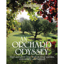 An Orchard Odyssey: Finding and Growing Tree Fruit in Your Garden, Community and Beyond by Naomi Slade, 9780857843265