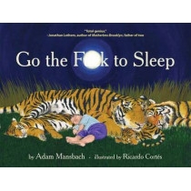 Go the Fuck to Sleep by Adam Mansbach, 9780857862655