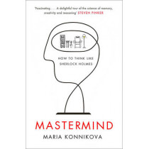 Mastermind: How to Think Like Sherlock Holmes by Maria Konnikova, 9780857867278