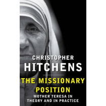 The Missionary Position: Mother Teresa in Theory and Practice by Christopher Hitchens, 9780857898395