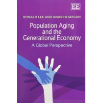 Population Aging and the Generational Economy: A Global Perspective by Ronald Lee, 9780857934642